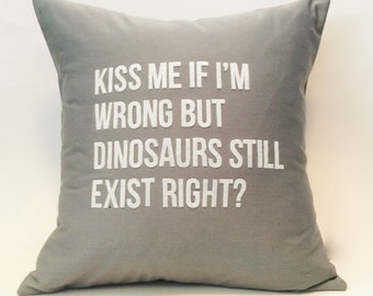 Kiss Me If I'm Wrong But Dinosaurs Still Exist Right? | Flirty | Couple | Dating | Engagement | Text | Quote | Pillow Cover | Home Decor