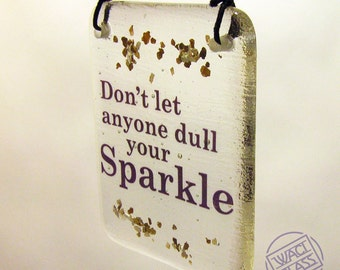 Don't let anyone dull your Sparkle, Fused Glass, Hanger, Saying, Quote, Gift, motivational quote