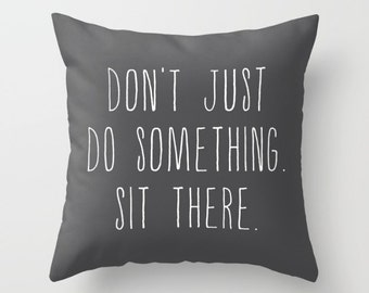 """4 colours, Buddhist Quote """"Don't just do something. Sit there."""" Quote Pillow, Meditation quote, Faux Down Insert, Indoor or Outdoor cover"""