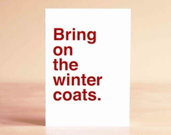 Funny Christmas Card - Funny Holiday Card - Funny Winter Card - Bring on the winter coats.