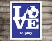 Love To Play Soccer  8X10 Art Print.  Sports Art home Decor ~ Digital Download.