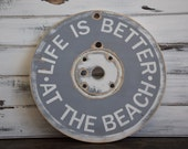 Rustic Repurposed Spool Top Sign Life Is Better At the Beach