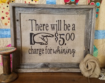 Embroidered Word Art on Burlap -  Five Dollar Charge for Whining - 11 x 14 and 8 x 10