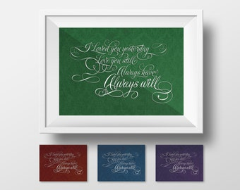 PRINTABLE! I loved you yesterday, love you still, always have, always will