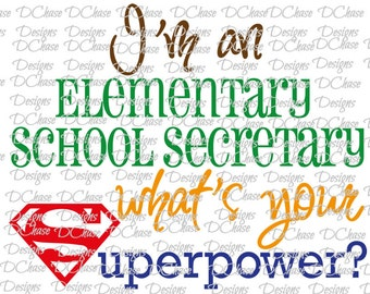 I'm an Elementary School Secretary, whats your Superpower. Instant Digital Download SVG cut file • dxf • png • eps • jpeg