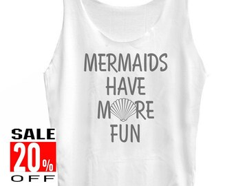 Mermaids Have More Fun tank top women tank top singlet size S M L