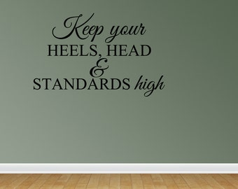 Wall Decal Keep Your Heels Head And Standards High Vinyl Wall Decal Room Decor Lettering Art Design (JR951)
