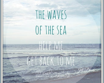 Blue Ocean Seaside Waves / of the Sea Help Me Get Back To Me CARPE DIEM COASTAL Living Chic Inspirational quote Pale Cottage Shabby Chic