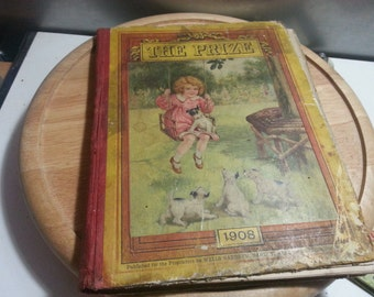 The Prize,for girls & boys 1908 vintage childrens annual,poor condition, but lovely illustrations, ideal for crafting
