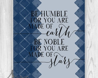Be Humble Typography Print, Humble Quote, Be Humble Art Print, Typographic Art, Be Humble for you are made of Earth, Wall Art Poster Print