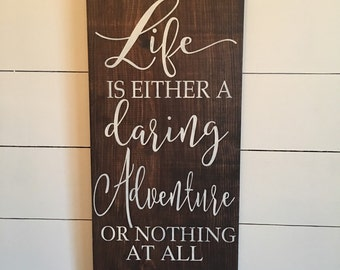 Life is either a daring adventure or nothing at all  Helen Keller quote  farmhouse decor rustic chic wood sign 1'x2'