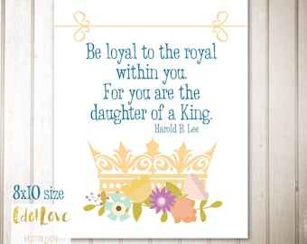 Be loyal to the royal within you 8x10 size - Girls Camp Instant Download Print