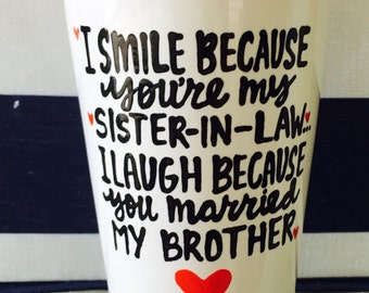 I smile because you're my sister in law and I laugh because you married my brother Coffee Mug- Mother's Day mug- sister in law gift- sister