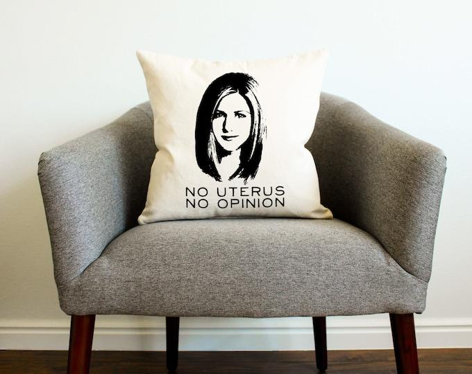 "Friends: Rachel Green ""No Uterus, No Opinion"" Quote Pillow"