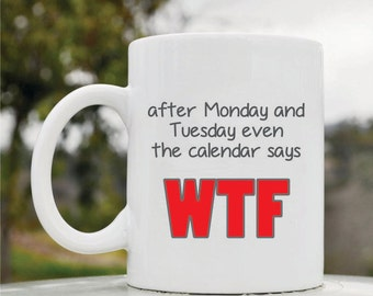 Slap-Art™ After Monday and Tuesday even the calender says WTF 11oz coffee mug cup