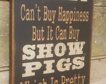 Money Can't Buy Happiness, But It Can Buy Show Pigs, Which Is Pretty Much The Same Thing, Humorous, Western, Antiqued, Wooden Sign in BLACK