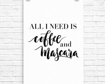 "Fashion wall art print ""all I need is coffee and mascara"" fun inspirational quote. Fashion for your walls.  Dorm walls.  Office decor."