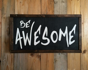 Be Awesome Wood Sign - Inspirational Quote - Sign for Boy's Room - Boy's Room Decor - Encouragement Sign - Chalkboard Sign - Classroom Sign