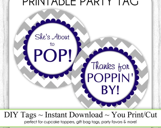 Instant Download, Gray and Navy Blue Chevron She's About to Pop Printable AND Thanks for Poppin By Baby Shower Printable Tag, You Print