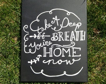 Take a deep breath you're home now hand painted black and white canvas 11x14
