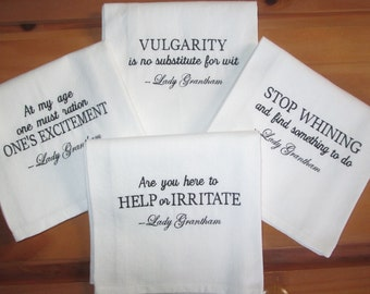 Downton Abbey inspired Tea Towels/Quotes/ Set of 4/Violet Crawley/  Embroidered in your choice of colors.