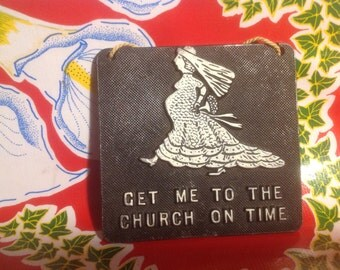 Vintage comical metal wall plaque- Get Me To The Church On Time- USA