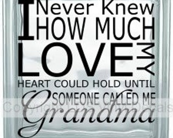 I Never Knew How Much Love My Heart Could Hold Until Someone Called Me Grandma - Family Vinyl Lettering for Glass Blocks - Craft Decals