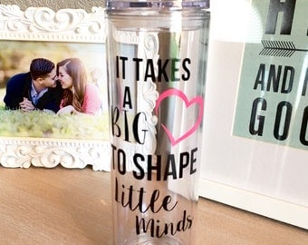 It Takes A Big Heart To Shape Little Minds, Teacher, Mommy, Mommy To Be, 16oz Double Walled Tumbler.