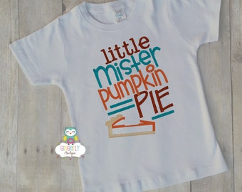 Little Mister Pumpkin Pie Thanksgiving Shirt, Boy Thanksgiving, Boy Turkey Shirt, Thanksgiving Shirt, Boy First Thanksgiving
