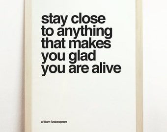 Stay Close To Anything That Makes You Glad You Are Alive Monochrome Print Wall Hanging William Shakespeare Motivational PosterTypography Art