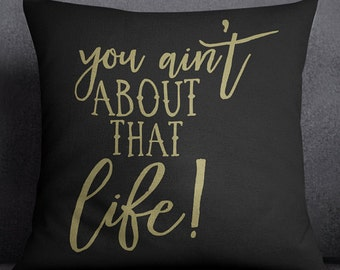 You Ain't About That Life - Cotton Canvas Throw Pillow Case