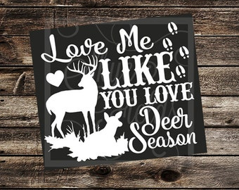 Love Me Like You Love Deer Season SVG, JPG, PNG, Studio.3 File for Silhouette, Cameo, Portrait, Cricut, Cut File, Deer Season, Hunting