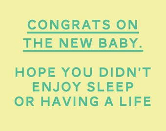 sarcastic/funny baby/birth card - congrats on the new baby