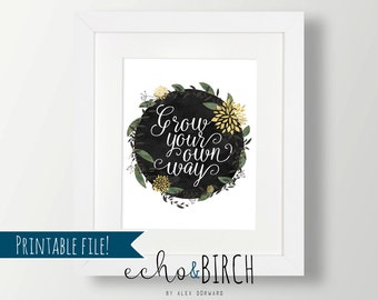 """PRINTABLE  """"Grow Your Own Way"""" Wall Art Print with floral wreath design   Available in THREE sizes   Printable Wall Art"""