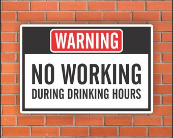 "NO WORKING During Drinking Hours - Funny Warning Sign - Funny Sign - 12"" X 18"" Aluminum Sign"