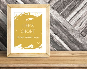 Life's Too Short - Drink Better Beer - Brew - Ale - Craft Beer - Beer Enthusiast-Home Brew-Craft Beer-Typography - Print - Digital Download