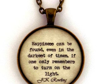 Happiness Can Be Found In The Darkest Of Times If One Only Remembers To Turn On The Light Harry Potter J.K. Rowling Quote Pendant Necklace