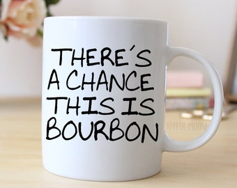 Funny Coffee Mug - Funny Bourbon Gift - Funny Saying Coffee Mug