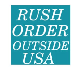Upgrade - Rush Order OUTSIDE USA - INTERNATIONAL -  Move to the Front of the Line for Production