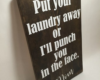 Handmade Put Your Laundry Away Sign - Punch You In The Face Sign - Funny Wall Hanging - Wooden Sign - Dorm Room Decor