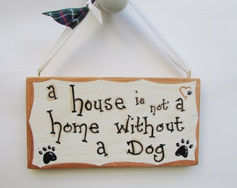 Wooden Plaque, handpainted, a house is not a home without a dog,