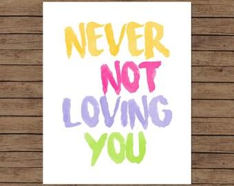 Never Not Loving You - Print - Children's Wall art - Inspirational - Motivational - Love - Instant Download - Girls Room - Art - Design