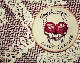 Skull Embroidery with optional text 'dead men can't catcalll'. Handmade embroidered hoop art. Feminist wall art.