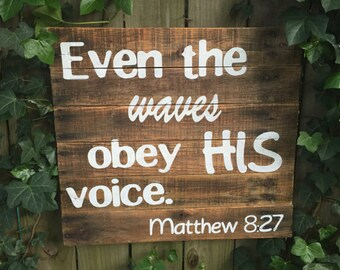 Even the Waves Obey His Voice Wood Pallet Sign