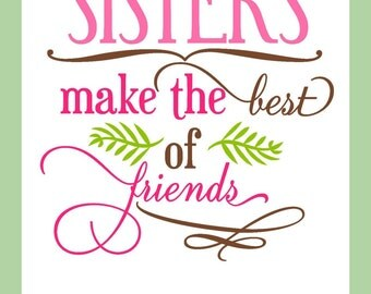 Machine Embroidery Design - Sisters Make The best of Friends - comes in 5x5, 6x6, 7x7,8x8, 9x9