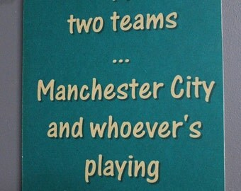 Manchester City Sign - I support Man City and whoever's playing Manchester United Sign