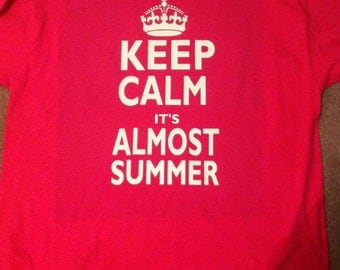 Teacher shirt, Keep Calm its Almost Summer