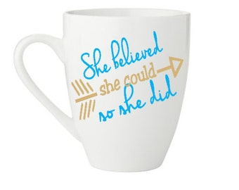 She believed she could so she did coffee mug -  personalize it with name on back - made to order