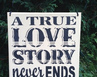 A true love story never ends,wooden sign,love story,wedding decor,engagement props,anniversary gifts,custom colors,handpainted,photo booth
