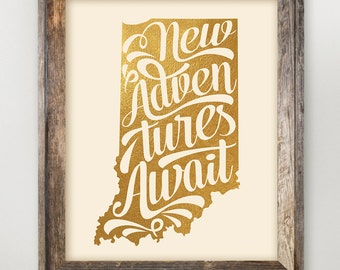 Indiana Printable • New Adventures Await Faux Gold Foil • Hoosier State • Indiana Typography Quote • IN State Art Print 8 x 10 11 x 14